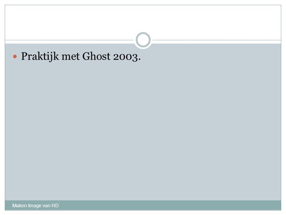 Praktijk met Ghost 2003. Maken Image van HD