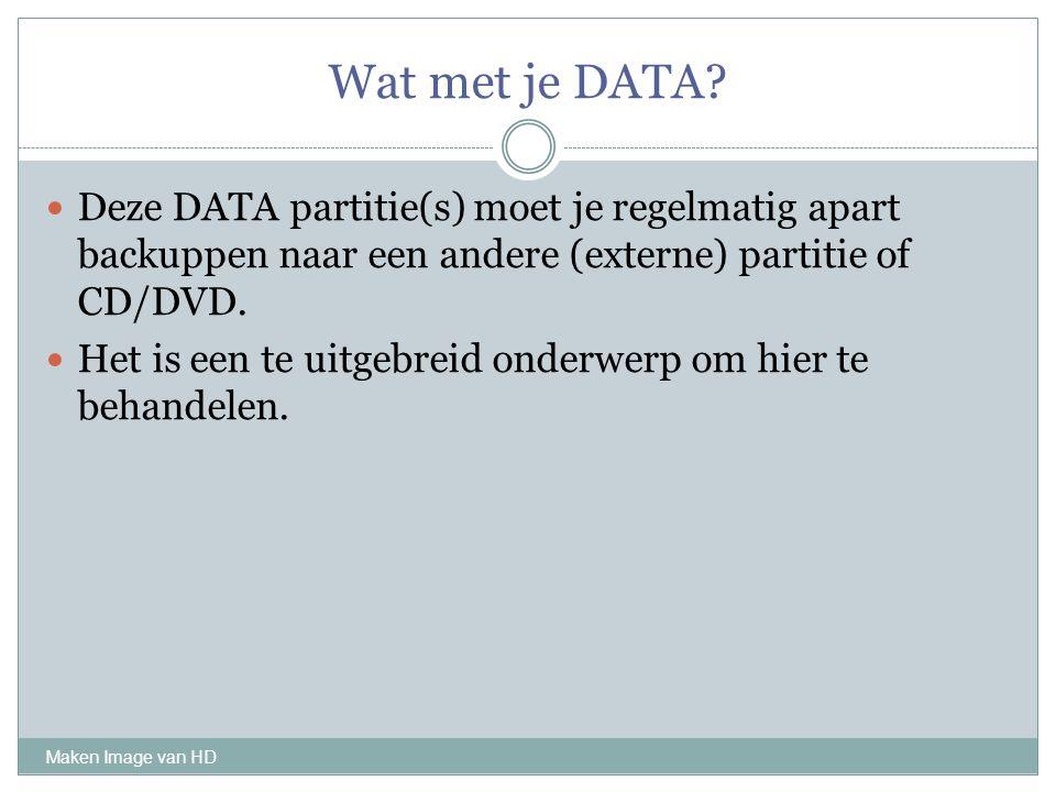Wat met je DATA Deze DATA partitie(s) moet je regelmatig apart backuppen naar een andere (externe) partitie of CD/DVD.