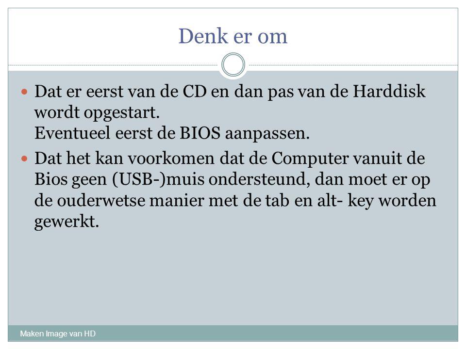 Denk er om Dat er eerst van de CD en dan pas van de Harddisk wordt opgestart. Eventueel eerst de BIOS aanpassen.