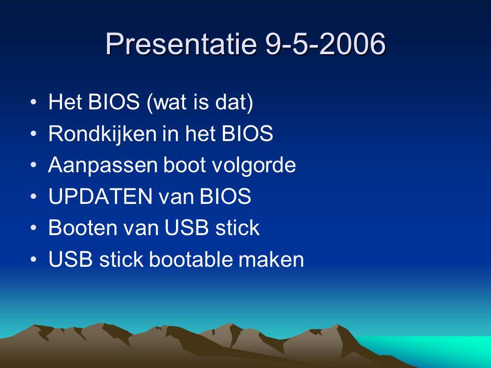 Presentatie 9-5-2006 Het BIOS (wat is dat) Rondkijken in het BIOS