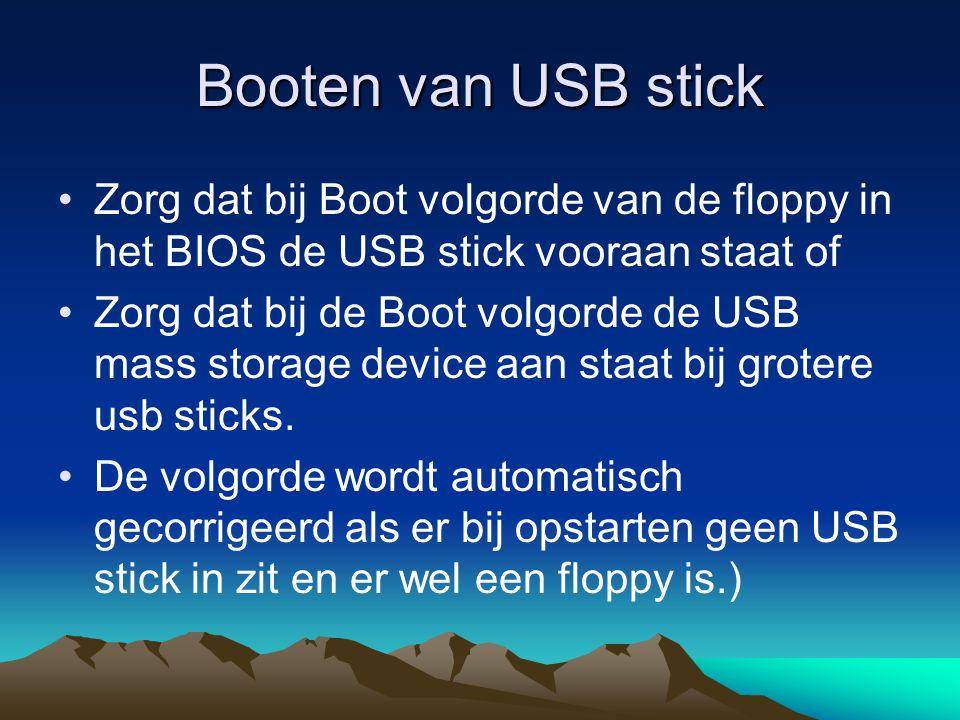 Booten van USB stick Zorg dat bij Boot volgorde van de floppy in het BIOS de USB stick vooraan staat of.
