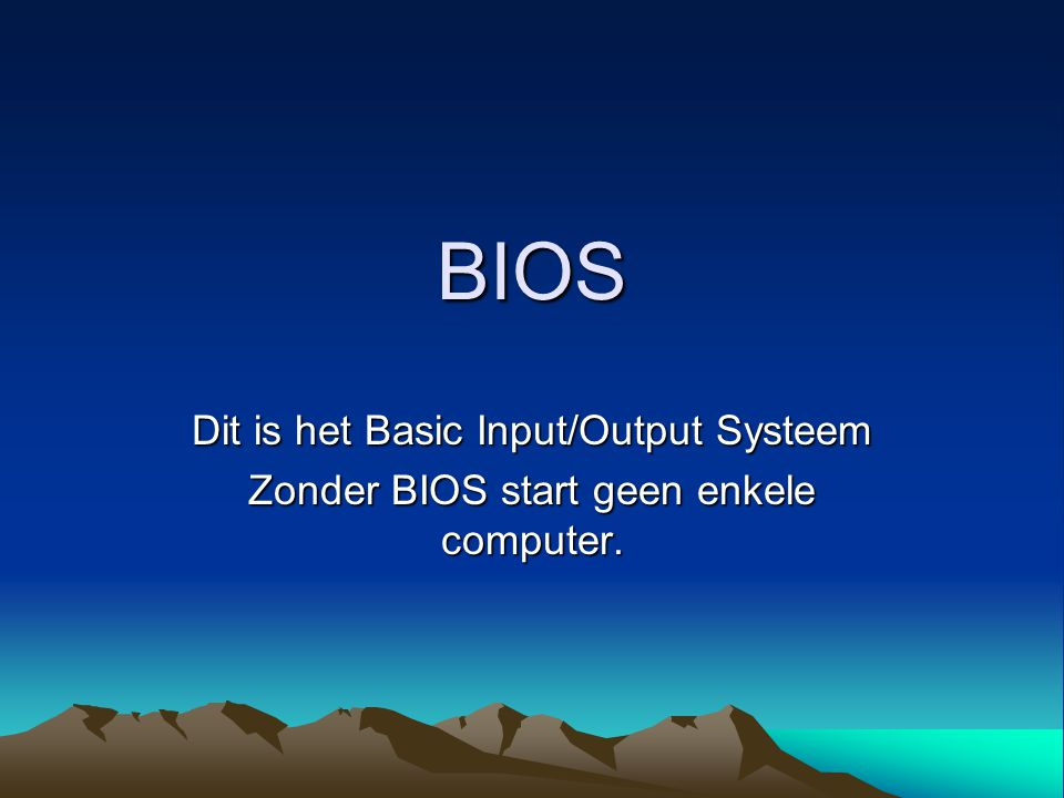 BIOS Dit is het Basic Input/Output Systeem