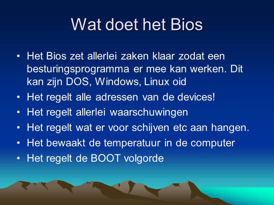 Wat doet het Bios Het Bios zet allerlei zaken klaar zodat een besturingsprogramma er mee kan werken. Dit kan zijn DOS, Windows, Linux oid.