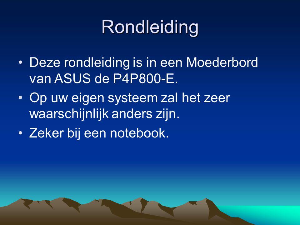 Rondleiding Deze rondleiding is in een Moederbord van ASUS de P4P800-E. Op uw eigen systeem zal het zeer waarschijnlijk anders zijn.