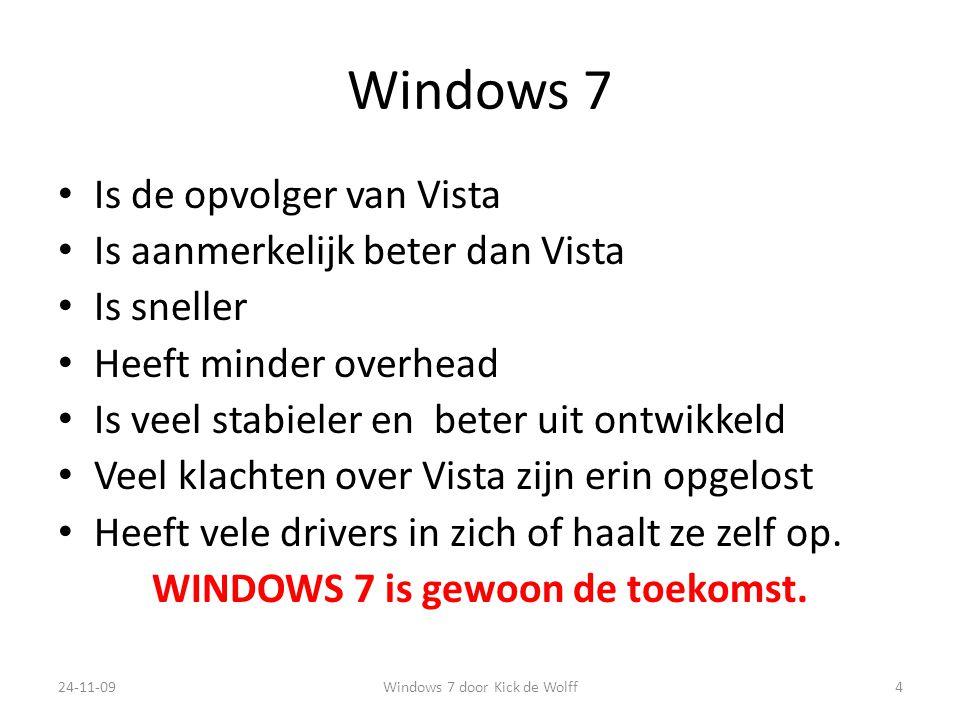 Windows 7 Is de opvolger van Vista Is aanmerkelijk beter dan Vista