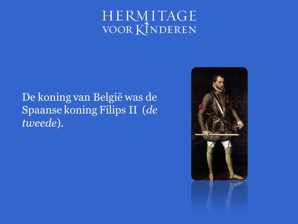 De koning van België was de Spaanse koning Filips II (de tweede).