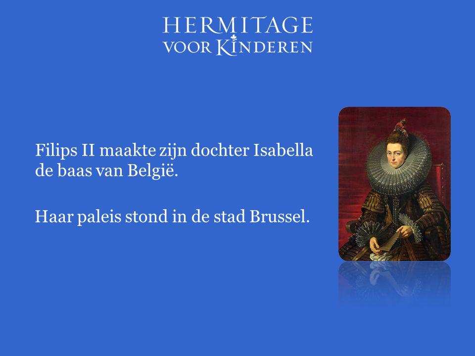 Filips II maakte zijn dochter Isabella de baas van België.