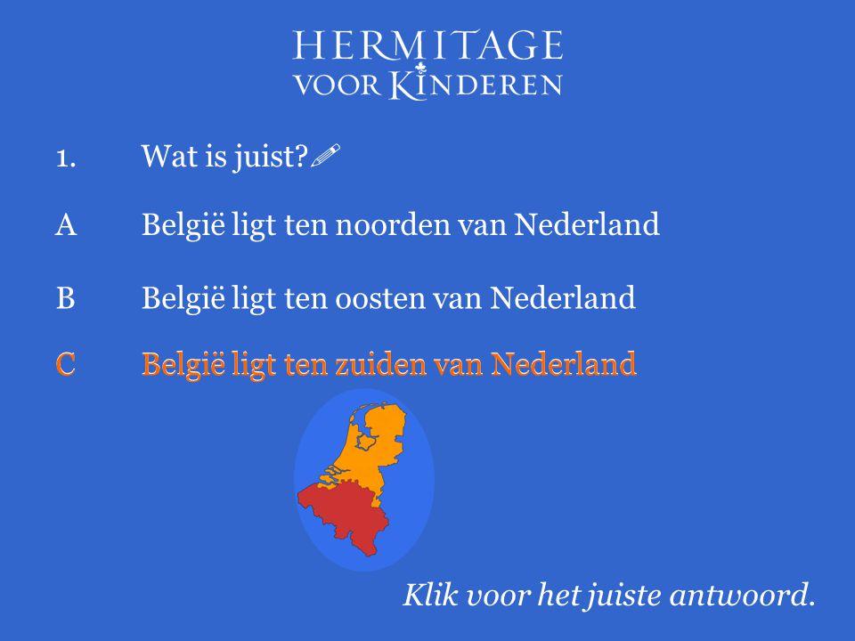 1. Wat is juist  A België ligt ten noorden van Nederland. B België ligt ten oosten van Nederland.