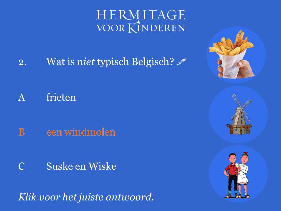 2. Wat is niet typisch Belgisch 