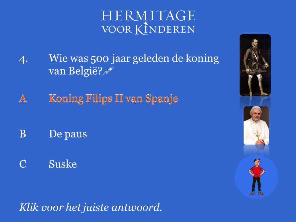 4. Wie was 500 jaar geleden de koning van België 
