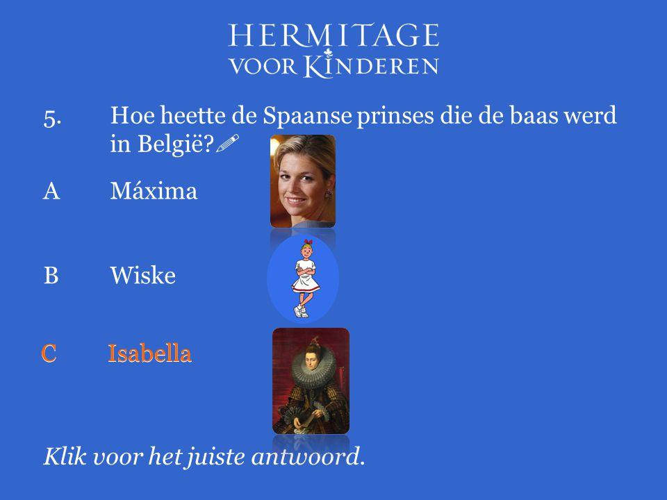 5. Hoe heette de Spaanse prinses die de baas werd in België 
