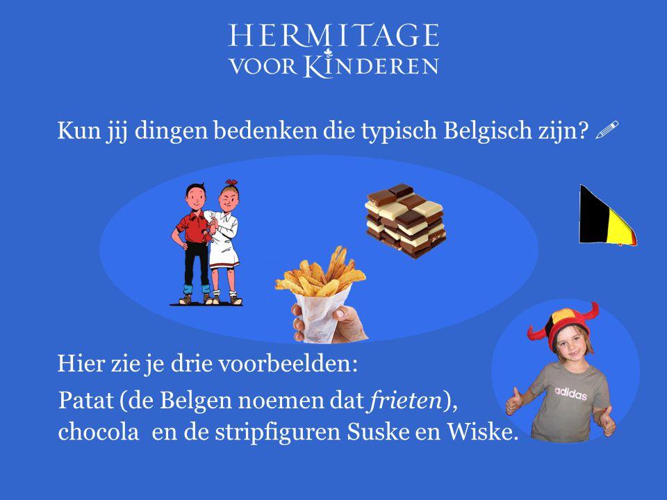 Kun jij dingen bedenken die typisch Belgisch zijn 