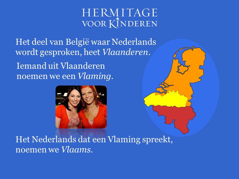 Het deel van België waar Nederlands wordt gesproken, heet Vlaanderen.