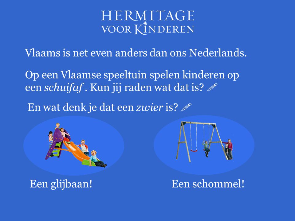 Vlaams is net even anders dan ons Nederlands.