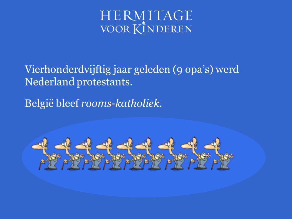 Vierhonderdvijftig jaar geleden (9 opa's) werd Nederland protestants.