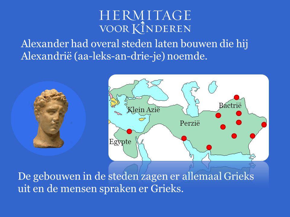 Alexander had overal steden laten bouwen die hij Alexandrië (aa-leks-an-drie-je) noemde.