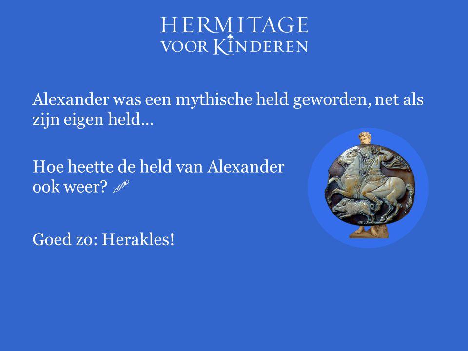 Alexander was een mythische held geworden, net als zijn eigen held...