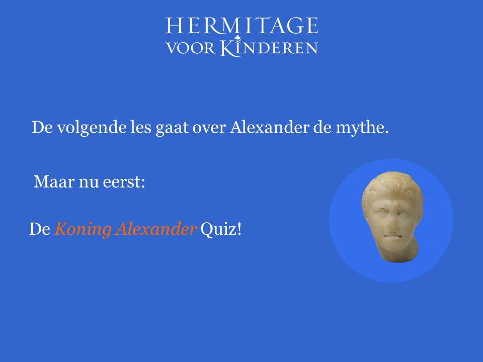 De volgende les gaat over Alexander de mythe.