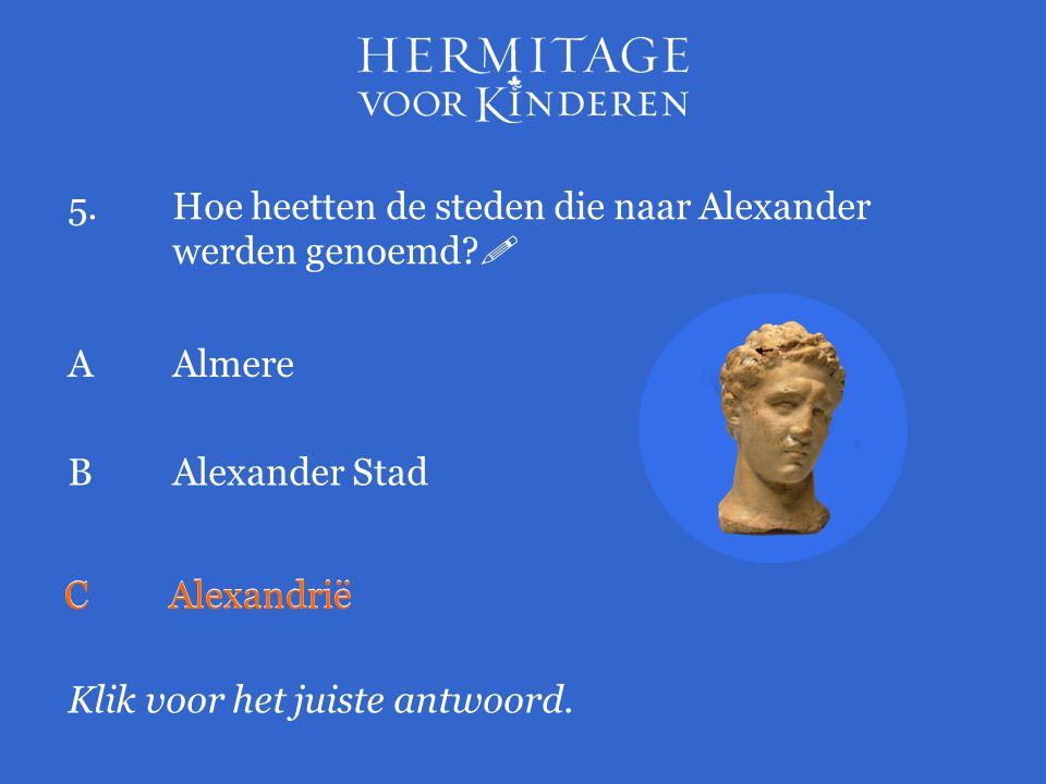 5. Hoe heetten de steden die naar Alexander werden genoemd 