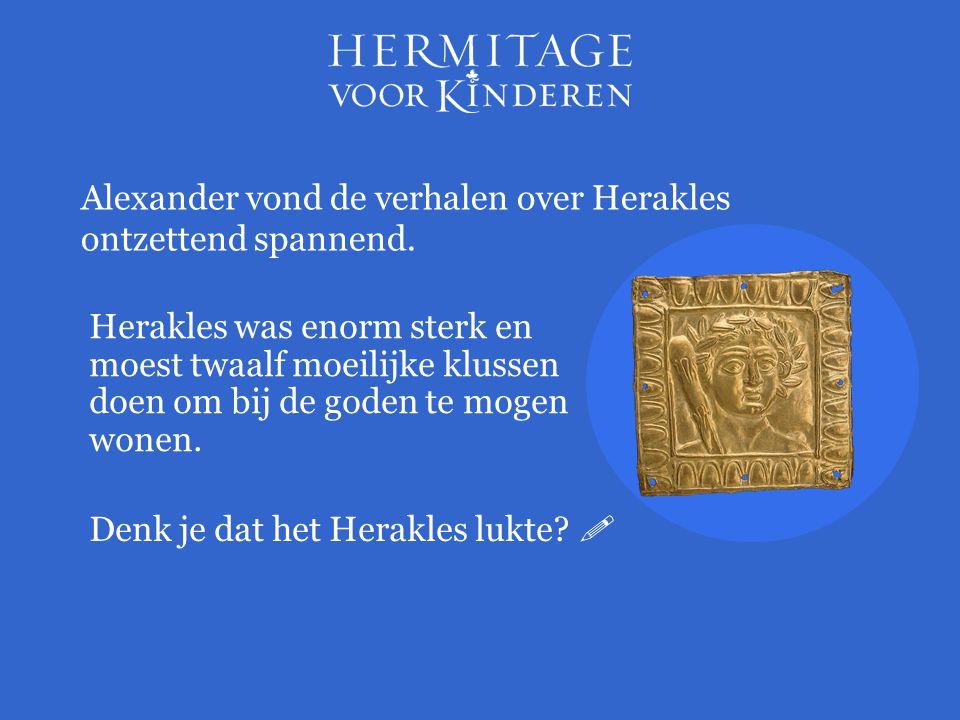 Alexander vond de verhalen over Herakles ontzettend spannend.