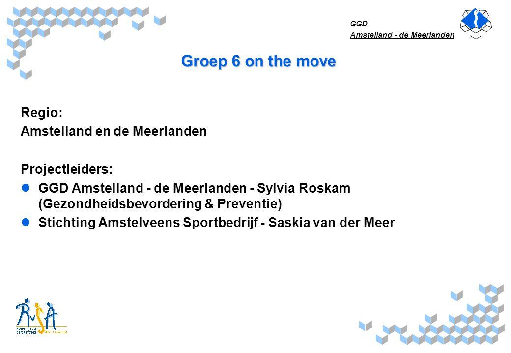 Groep 6 on the move Regio: Amstelland en de Meerlanden Projectleiders: