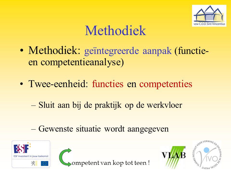Methodiek Methodiek: geïntegreerde aanpak (functie- en competentieanalyse) Twee-eenheid: functies en competenties.