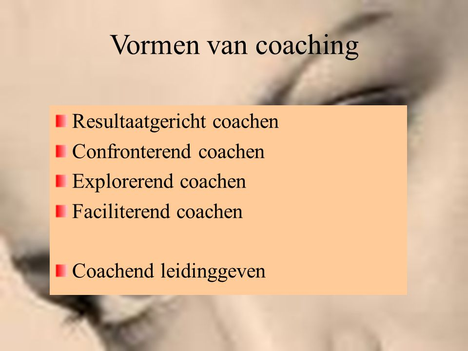 Vormen van coaching Resultaatgericht coachen Confronterend coachen