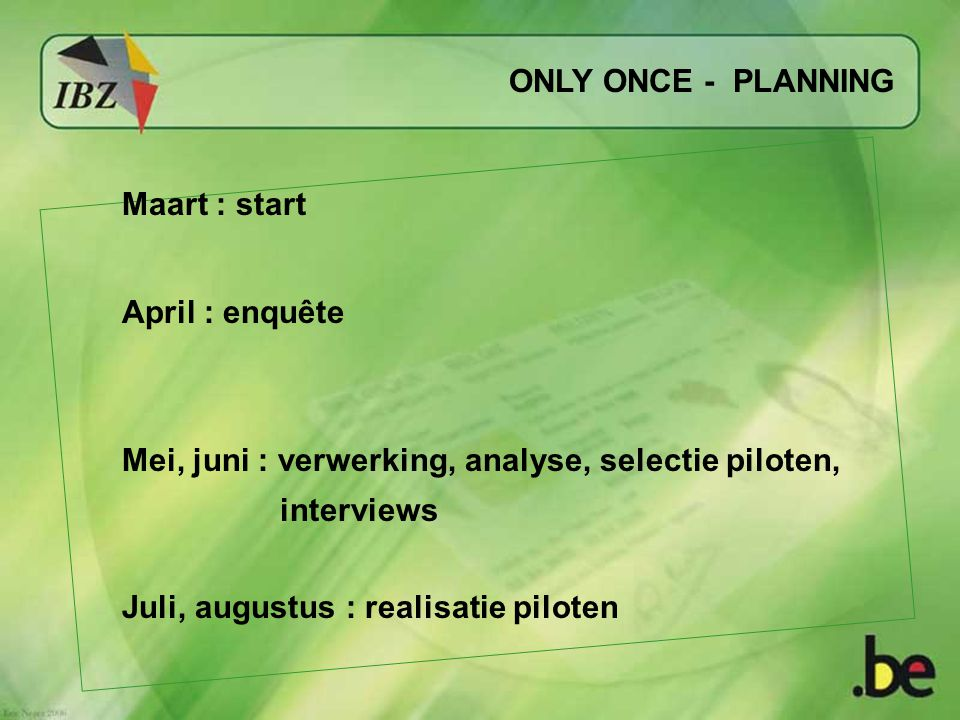 ONLY ONCE - PLANNING Maart : start. April : enquête. Mei, juni : verwerking, analyse, selectie piloten, interviews.