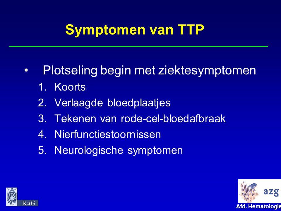 Symptomen van TTP Plotseling begin met ziektesymptomen Koorts