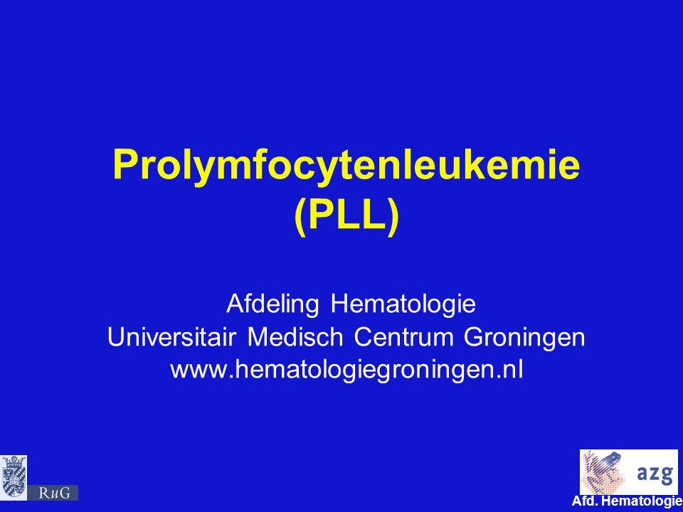 Prolymfocytenleukemie (PLL) Afdeling Hematologie Universitair Medisch Centrum Groningen www.hematologiegroningen.nl