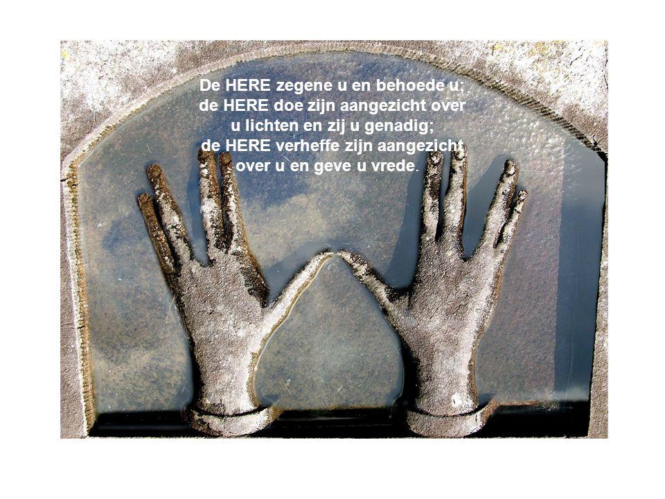 De HERE zegene u en behoede u; de HERE doe zijn aangezicht over