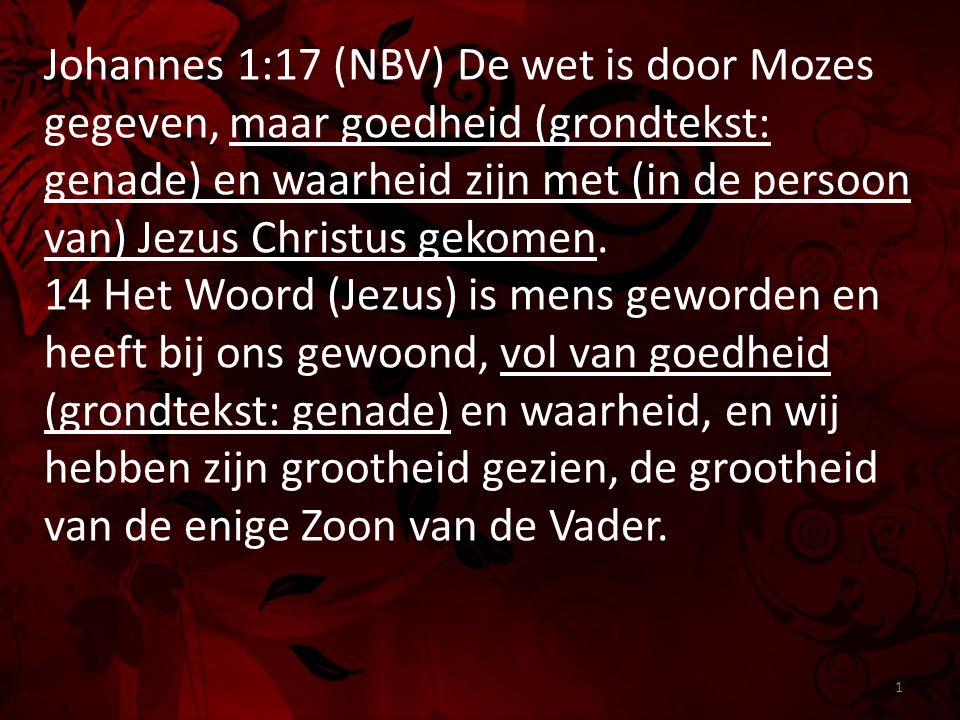 Johannes 1:17 (NBV) De wet is door Mozes gegeven, maar goedheid (grondtekst: genade) en waarheid zijn met (in de persoon van) Jezus Christus gekomen.