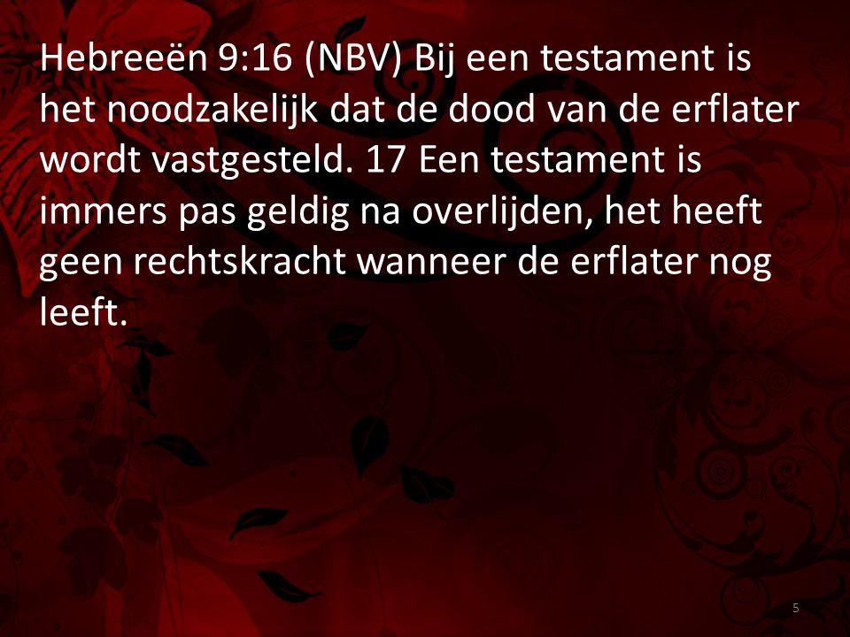 Hebreeën 9:16 (NBV) Bij een testament is het noodzakelijk dat de dood van de erflater wordt vastgesteld.