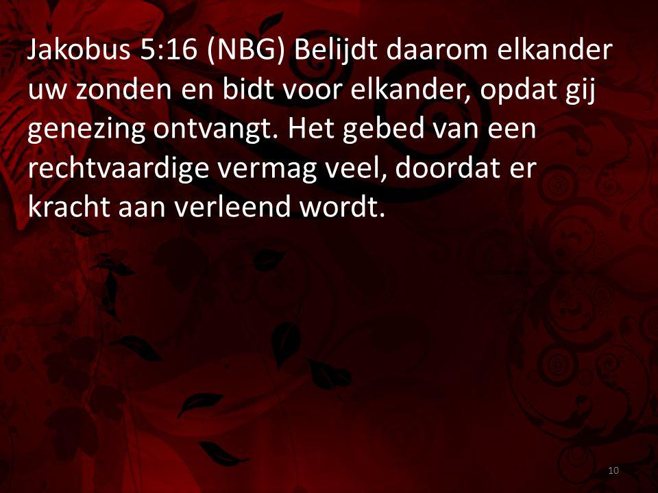 Jakobus 5:16 (NBG) Belijdt daarom elkander uw zonden en bidt voor elkander, opdat gij genezing ontvangt.