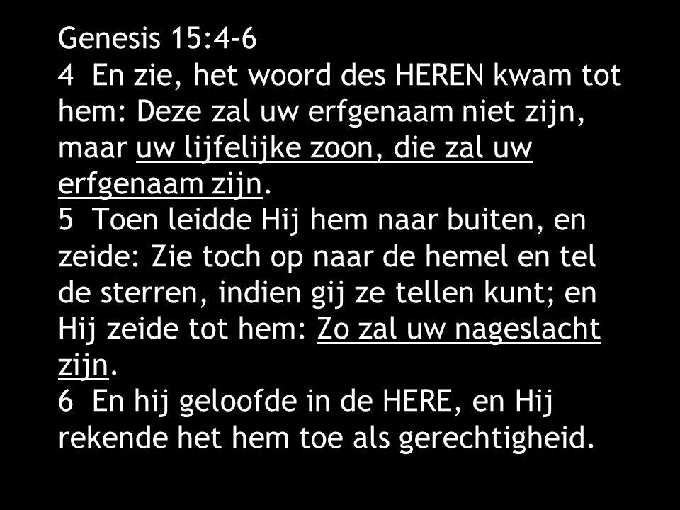 Genesis 15:4-6 4 En zie, het woord des HEREN kwam tot hem: Deze zal uw erfgenaam niet zijn, maar uw lijfelijke zoon, die zal uw erfgenaam zijn.
