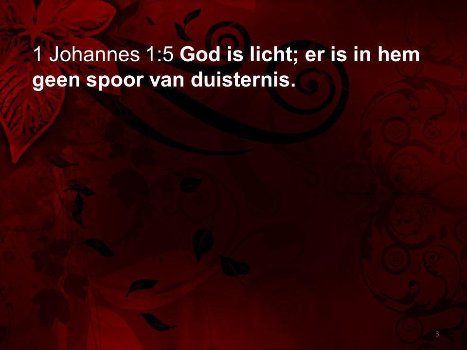 1 Johannes 1:5 God is licht; er is in hem geen spoor van duisternis.