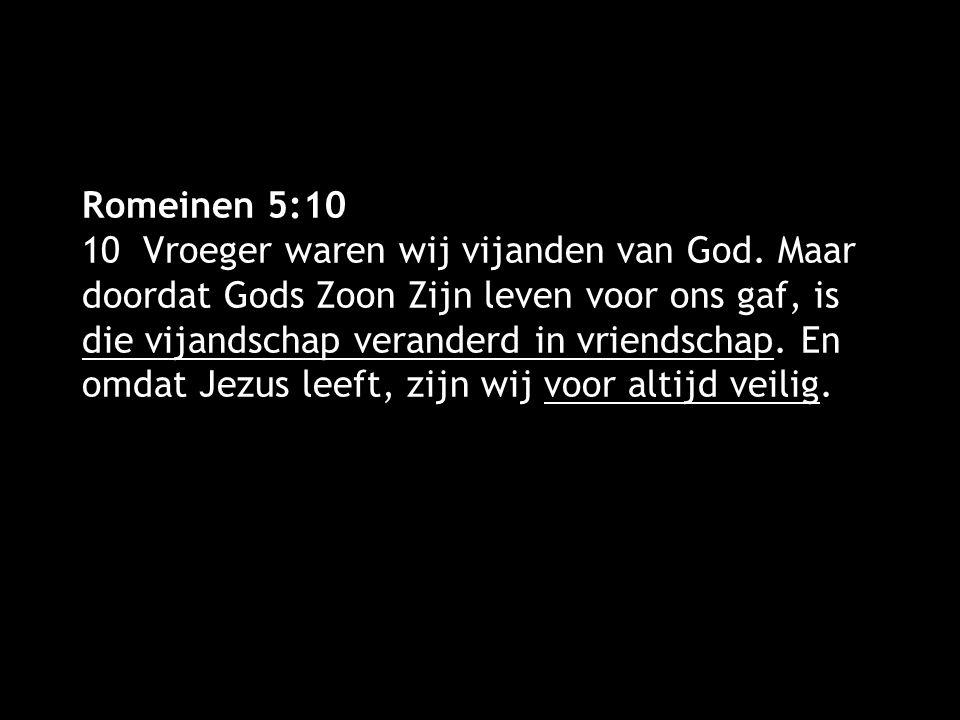 Romeinen 5:10 10 Vroeger waren wij vijanden van God