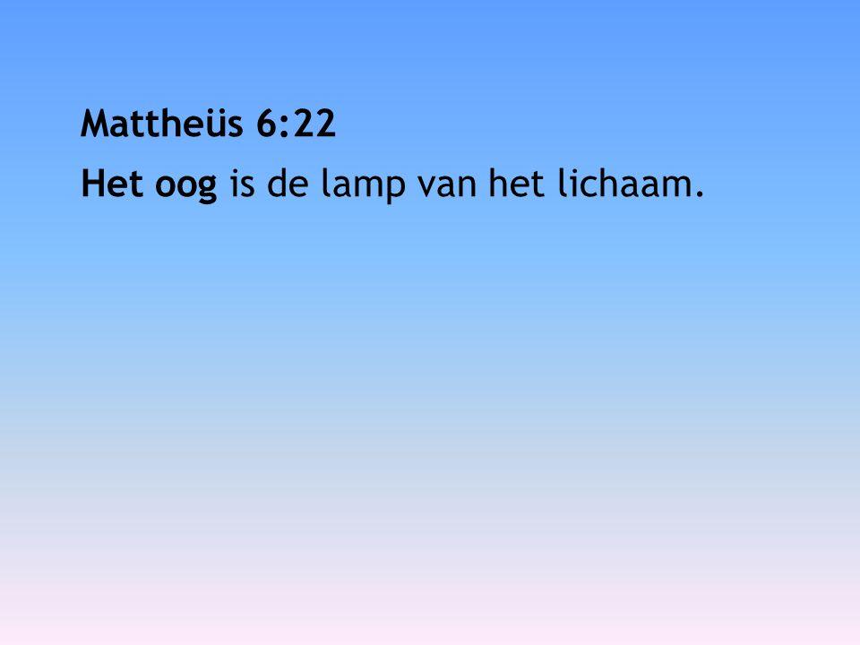 Mattheüs 6:22 Het oog is de lamp van het lichaam.