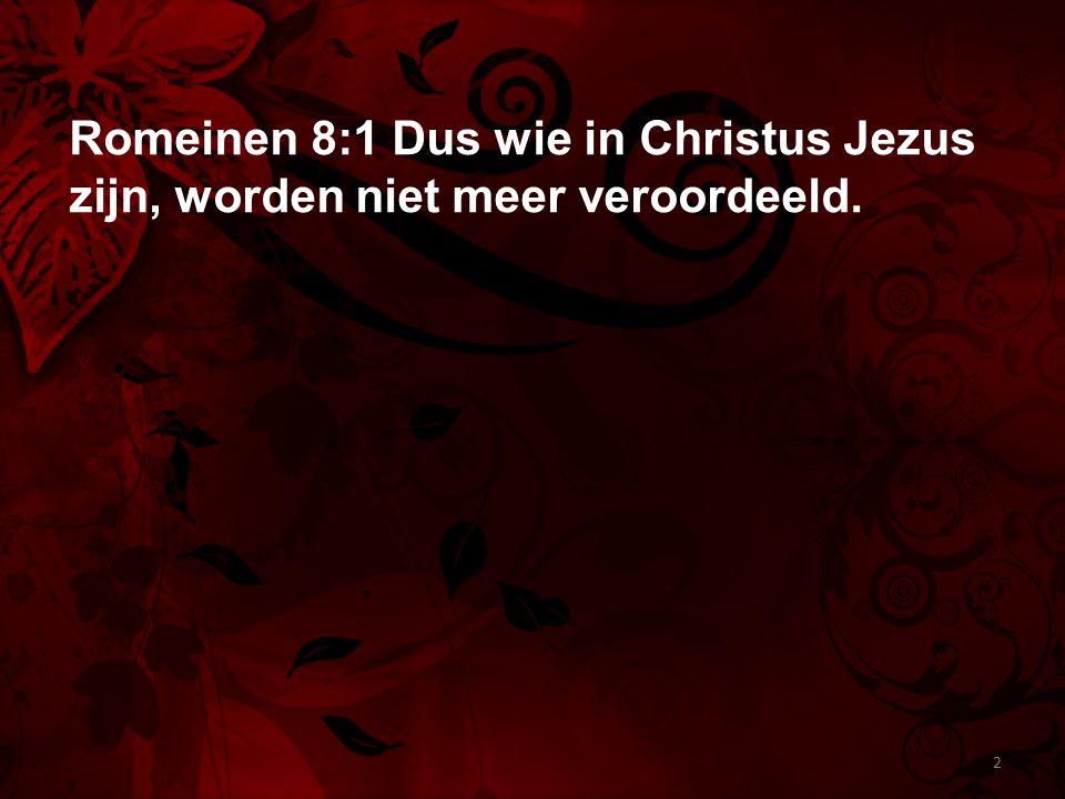 Romeinen 8:1 Dus wie in Christus Jezus zijn, worden niet meer veroordeeld.