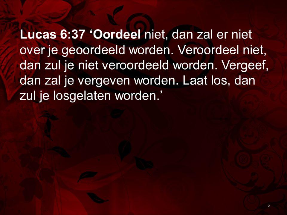 Lucas 6:37 'Oordeel niet, dan zal er niet over je geoordeeld worden