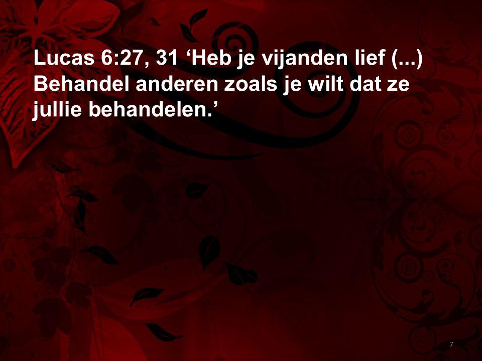Lucas 6:27, 31 'Heb je vijanden lief (
