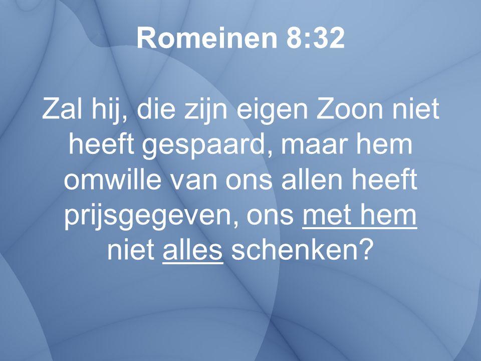 Romeinen 8:32 Zal hij, die zijn eigen Zoon niet heeft gespaard, maar hem omwille van ons allen heeft prijsgegeven, ons met hem niet alles schenken