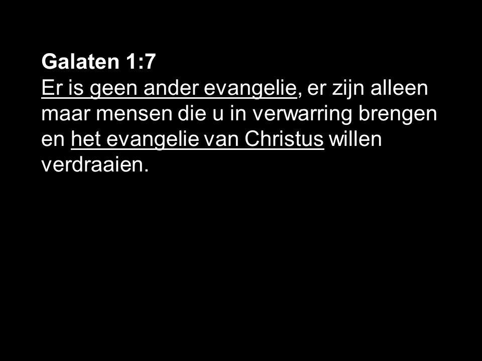 Galaten 1:7 Er is geen ander evangelie, er zijn alleen maar mensen die u in verwarring brengen en het evangelie van Christus willen verdraaien.