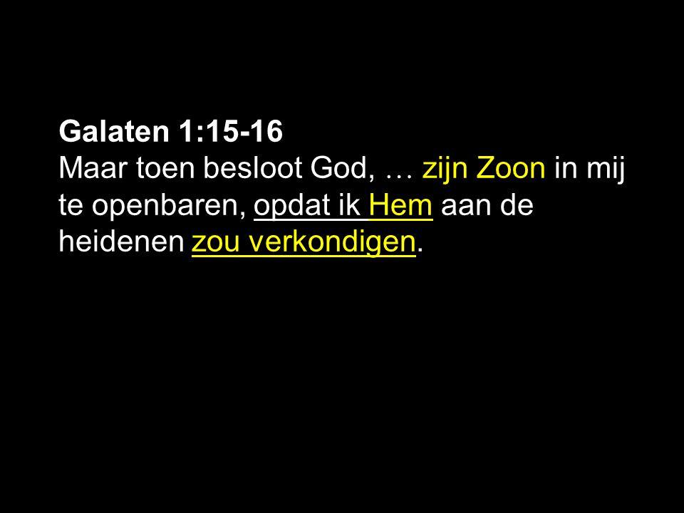 Galaten 1:15-16 Maar toen besloot God, … zijn Zoon in mij te openbaren, opdat ik Hem aan de heidenen zou verkondigen.