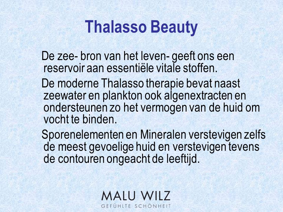Thalasso Beauty De zee- bron van het leven- geeft ons een reservoir aan essentiële vitale stoffen.