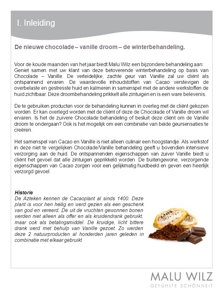 I. Inleiding De nieuwe chocolade – vanille droom – de winterbehandeling.