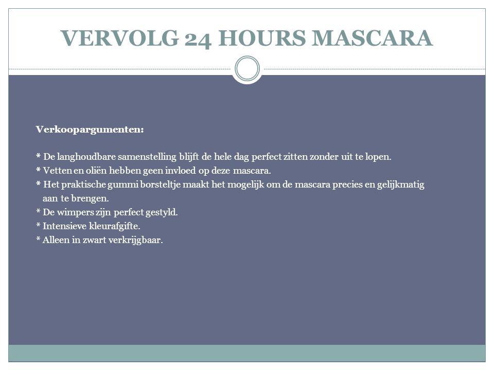 VERVOLG 24 HOURS MASCARA Verkoopargumenten: