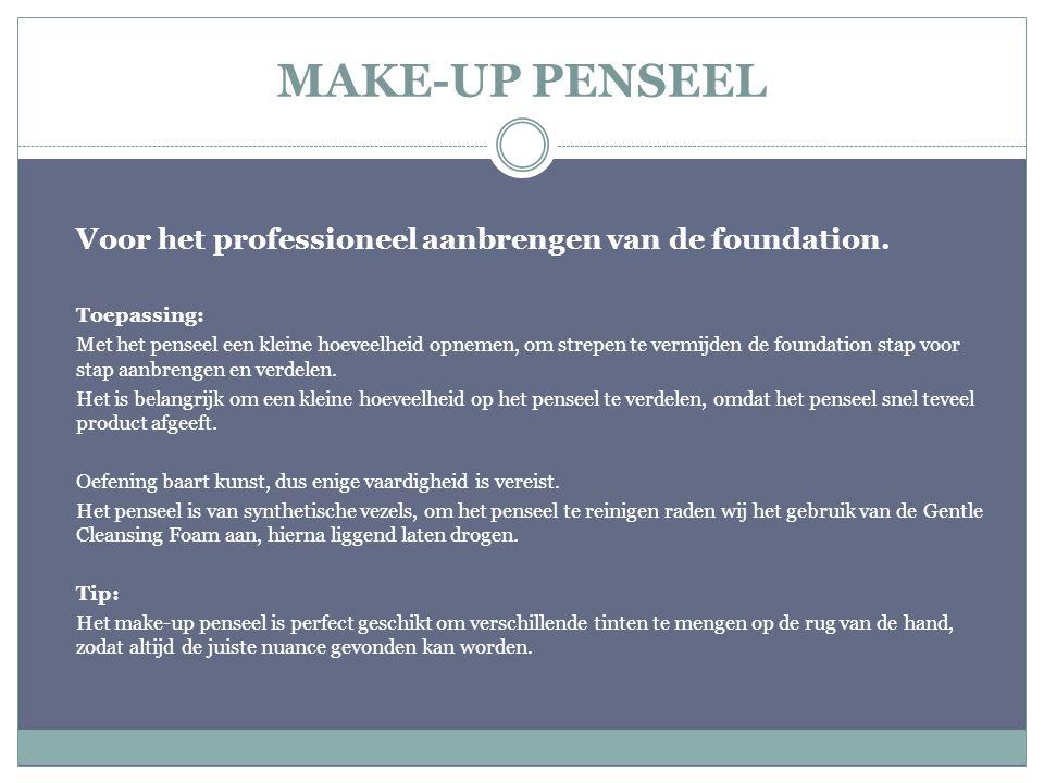 MAKE-UP PENSEEL Voor het professioneel aanbrengen van de foundation.