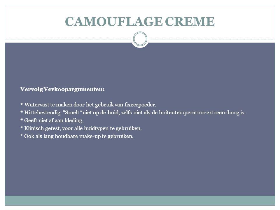 CAMOUFLAGE CREME Vervolg Verkoopargumenten: