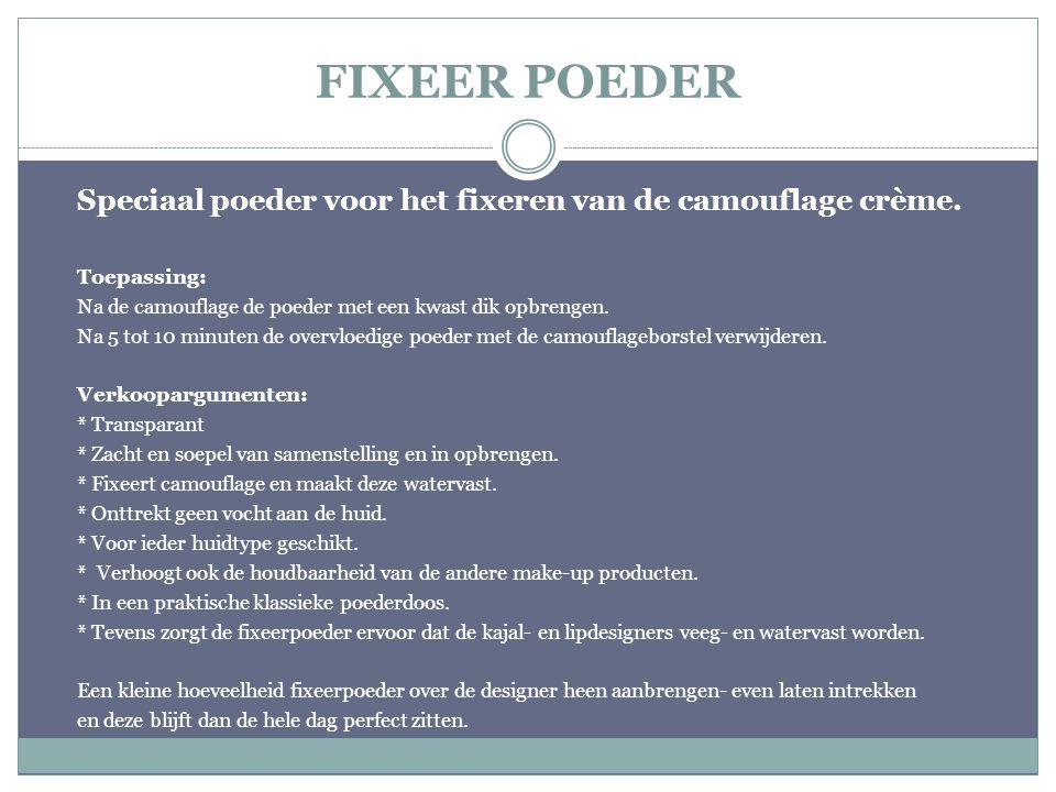 FIXEER POEDER Speciaal poeder voor het fixeren van de camouflage crème. Toepassing: Na de camouflage de poeder met een kwast dik opbrengen.
